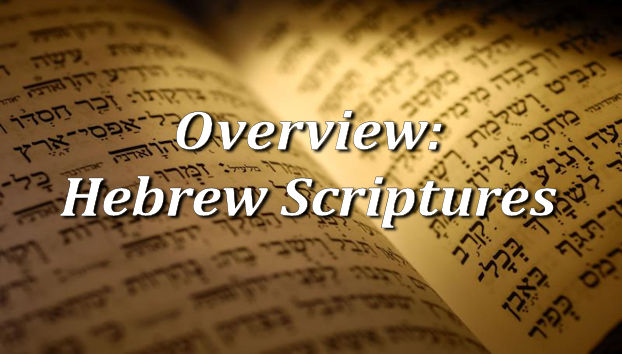 Overview:  Hebrew Scriptures