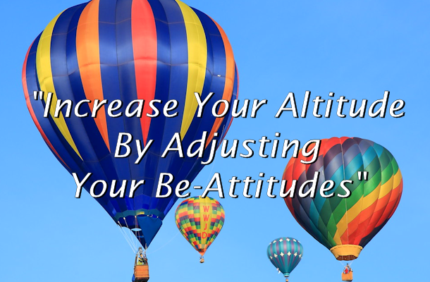Increase Your Altitude By Adjusting Your Be-Attitudes